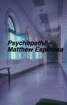 Psychopath // Matthew Espinosa fanfic by teddybae21