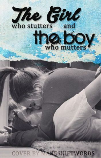 The Girl Who Stutters, and The Boy Who Mutters