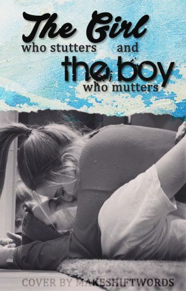 The Girl Who Stutters, and The Boy Who Mutters (#Wattys2016)