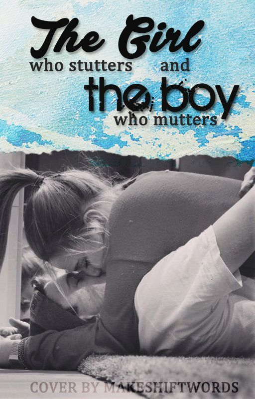 The Girl Who Stutters, and The Boy Who Mutters (#Wattys2016) by Momo3625