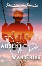 Absent  & Wandering #Wattys2016 by EscapingThis