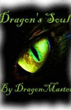 Dragon's Soul (Basic Plot rough draft, GO TO REBOOT!) by DragonMaster1616