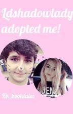 Ldshadowlady adopted me! by kk_booktales