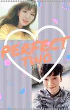 Perfect Two [EXO Fanfic] by LeeKyung1212