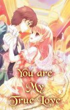 You Are My True Love by Ichijiku_