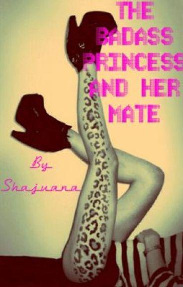 The Badass Princess and Her Alpha Mate