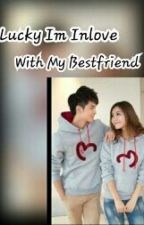 Lucky Im Inlove  with My BESTFRIEND by caylid