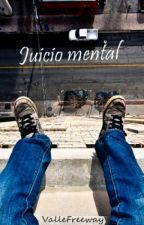 Juicio mental by ValleFreeway