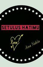 Setulus Hatimu  by AinaNabila07