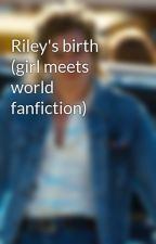 Riley's birth (girl meets world fanfiction) by anime-alexis