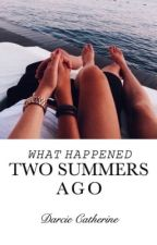 What Happened Two Summers Ago by darciecatherine