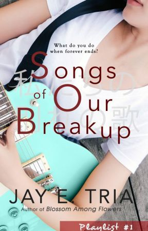 Playlist #1: Songs of Our Breakup (Published) by jayetria