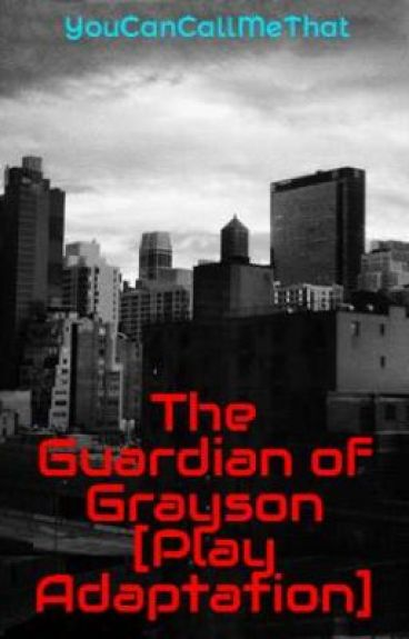 The Guardian of Grayson [Play Adaptation] by YouCanCallMeThat