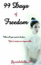 99 Days of Freedom by aishilatte_24