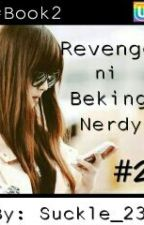Reveng ni Beking Nerdy (Book-2) by Suckle_23