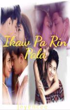 Ikaw Pa Rin Pala (KathNiel's Fan Fiction) by jeyencee