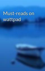 Must-reads on wattpad by dance0001