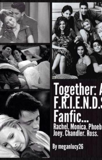 Together: A F.R.I.E.N.D.S Fanfic...