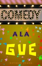 Comedy ala Gue by ZelikaBerlianti19