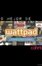 LO MEJOR DE WATTPAD by CahrlaG