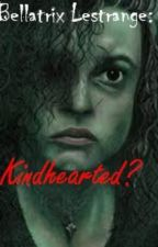 Bellatrix Lestrange: Kindhearted? by potterpirate11