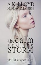 The Calm and the Storm [#NaNoWriMo15] by ak_lloyd