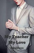 My Teacher My Love by babyminon