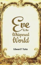 Eve & the Whispered World by EddieTuite