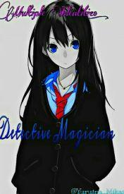 Detective Magician (A Detective Conan Fanfic) by Yuruina_Mikasa