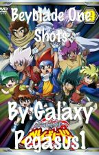 Beyblade One-Shots by GalaxyPegasus1