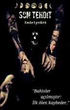 Son Tehdit (III) by KadriyeMct