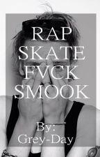Rap, Skate, Fvck, Smook. by Grey-Day