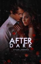 After Dark [+18]  by Styles_Andreea