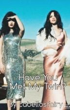 Have You Met My Twin? (Camren) by jaureguisfantasy
