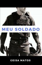 Meu Soldado (COMPLETO) by GeisaMatos