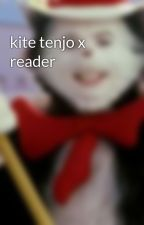 kite tenjo x reader by bri_levi_