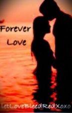 Forever Love by LetLoveBleedRedXoxo