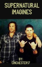 Supernatural Imagines (Requests Closed for now) by Cinchester17