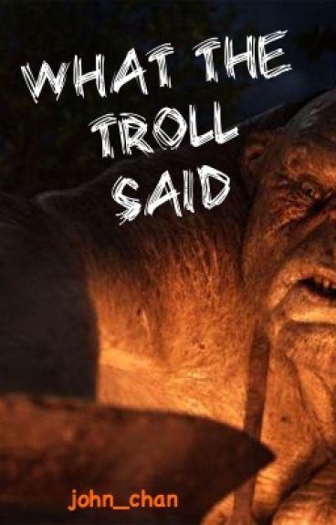 What the Troll Said by john_chan