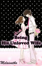 Being His Unloved Wife by melaivatko