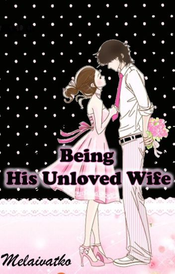 Being His Unloved Wife