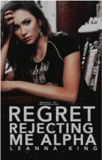 Regret Rejecting Me Alpha (#Wattys2016) by selenator202