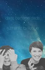 dads become dads, a phanfiction by feblue