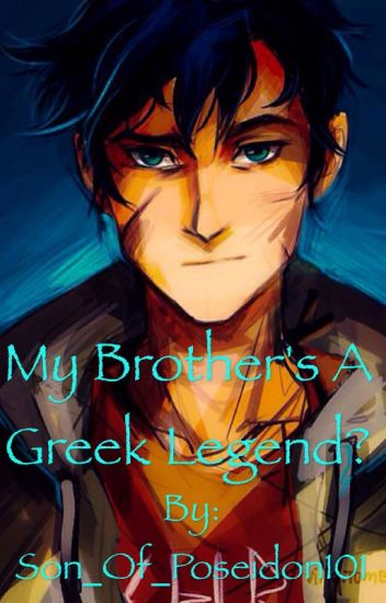 My Brother's Is A Greek Legend? (Percy Jackson Fanfiction