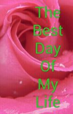 The Best Day Of My Life by QueenVanessia