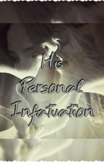 His Personal Infatuation