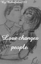 Love changes People. by klara211