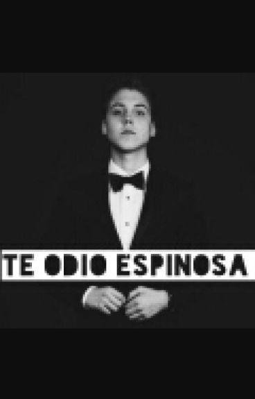 Te odio Espinosa(Matthew Espinosa)