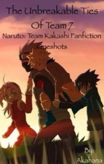 The Unbreakable Ties of Team 7 ~Naruto: Team Kakashi