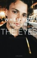 When you look me in the eyes - Ashton Irwin y tú by iamgema